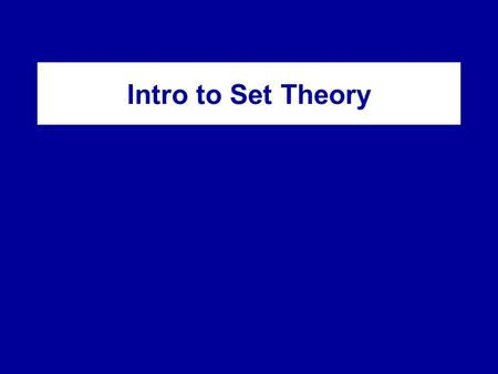 "Intro to Set Theory. Sets and Their Elements A set A is a collection of elements. If x is an element of A, we write x  A; if not: x  A. Say: ""x is a."
