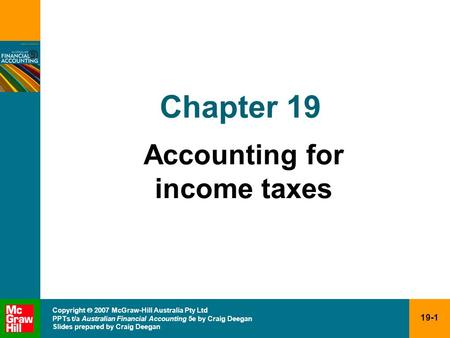 19-1 Copyright  2007 McGraw-Hill Australia Pty Ltd PPTs t/a Australian Financial Accounting 5e by Craig Deegan Slides prepared by Craig Deegan Chapter.