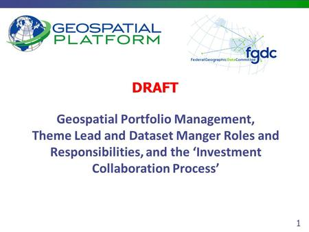 1 Geospatial Portfolio Management, Theme Lead and Dataset Manger Roles and Responsibilities, and the 'Investment Collaboration Process' DRAFT.
