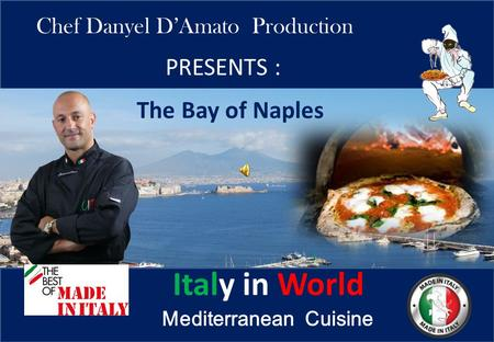 PRESENTS : The Bay of Naples Chef Danyel D'Amato Production Italy in World Mediterranean Cuisine.