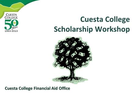 Cuesta College Scholarship Workshop Cuesta College Financial Aid Office.