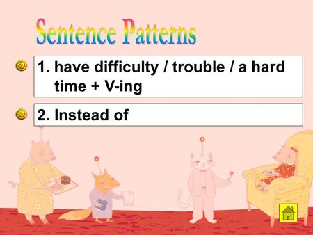 2. Instead of 1. have difficulty / trouble / a hard time + V-ing.