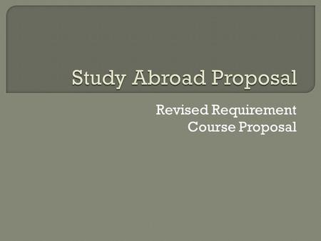 Revised Requirement Course Proposal.  Change the Requirements for the Bachelor's Degree from A to B. Successfully complete the General Education Requirements.