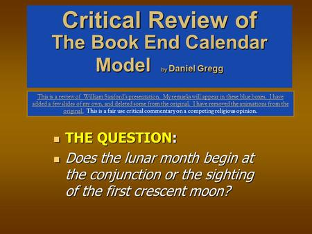 The Book End Calendar Model by Daniel Gregg THE QUESTION: THE QUESTION: Does the lunar month begin at the conjunction or the sighting of the first crescent.