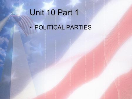 Unit 10 Part 1 POLITICAL PARTIES. Democrat vs. Republican.