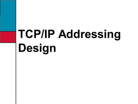 TCP/IP Addressing Design. Objectives Choose an appropriate IP addressing scheme based on business and technical requirements Identify IP addressing problems.