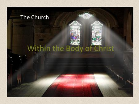 "Within the Body of Christ The Church. Journey We join a journey already in progress – Past Creation, ""The Fall"" and The promise Salvation History Jesus."