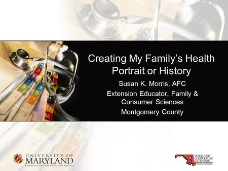 Creating My Family's Health Portrait or History Susan K. Morris, AFC Extension Educator, Family & Consumer Sciences Montgomery County.