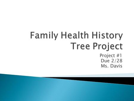 Project #1 Due 2/28 Ms. Davis. What is your family information? - Yourself/your parents/your grandparents on both sides - Next to each family members.