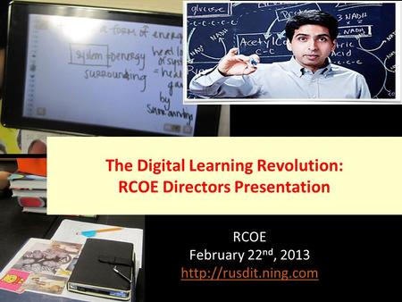 RCOE February 22 nd, 2013  The Digital Learning Revolution: RCOE Directors Presentation.