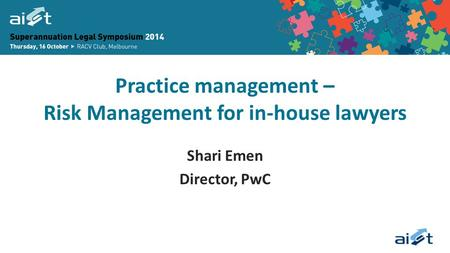 Practice management – Risk Management for in-house lawyers Shari Emen Director, PwC.