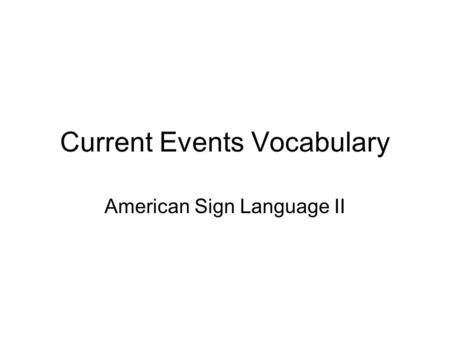 Current Events Vocabulary American Sign Language II.