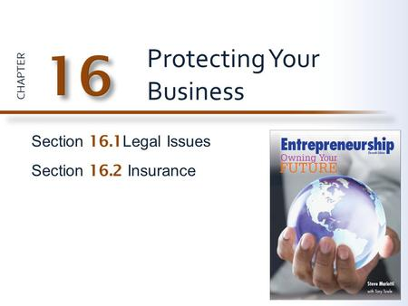 CHAPTER Section 16.1 Legal Issues Section 16.2 Insurance Protecting Your Business.