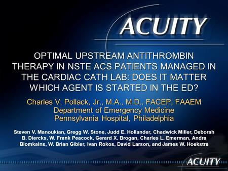 OPTIMAL UPSTREAM ANTITHROMBIN THERAPY IN NSTE ACS PATIENTS MANAGED IN THE CARDIAC CATH LAB: DOES IT MATTER WHICH AGENT IS STARTED IN THE ED? Charles V.
