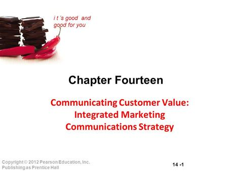 Chapter Fourteen Communicating Customer Value: Integrated Marketing Communications Strategy.