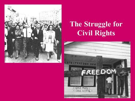 The Struggle for Civil Rights. A Brief History of Civil Rights to the 1950s 1863: Lincoln issued Emancipation Proclamation, ending slavery in the South.