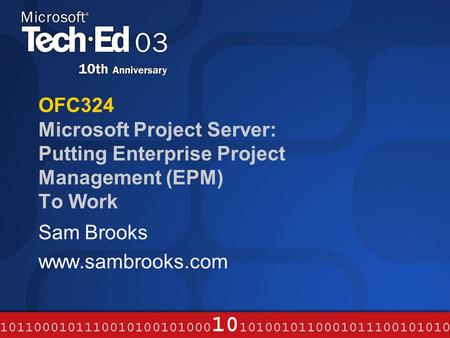 OFC324 Microsoft Project Server: Putting Enterprise Project Management (EPM) To Work Sam Brooks www.sambrooks.com.
