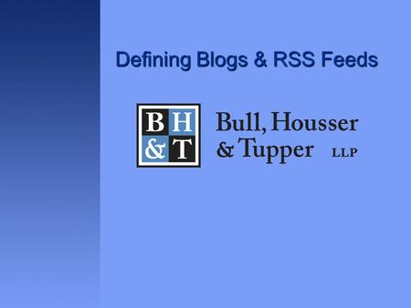 "Defining Blogs & RSS Feeds. What is a blog?  A web log  Definition by Darlene Fichter….a blog is a ""web page containing brief entries arranged chronologically."""