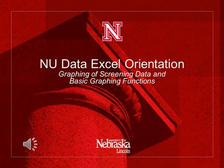 NU Data Excel Orientation Graphing of Screening Data and Basic Graphing Functions.