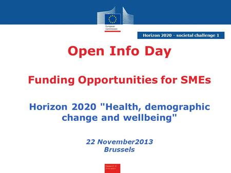 Research & Innovation Horizon 2020 - societal challenge 1 Open Info Day Funding Opportunities for SMEs Horizon 2020 Health, demographic change and wellbeing