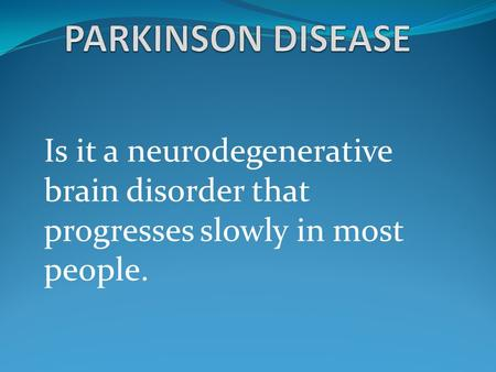 Is it a neurodegenerative brain disorder that progresses slowly in most people.
