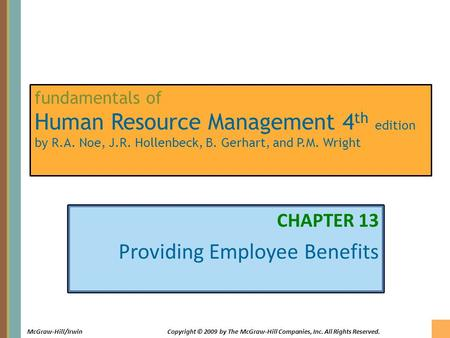 13-1 McGraw-Hill/IrwinCopyright © 2009 by The McGraw-Hill Companies, Inc. All Rights Reserved. fundamentals of Human Resource Management 4 th edition by.