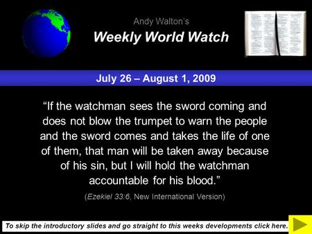 "July 26 – August 1, 2009 ""If the watchman sees the sword coming <strong>and</strong> does not blow the trumpet to warn the people <strong>and</strong> the sword comes <strong>and</strong> takes the life."