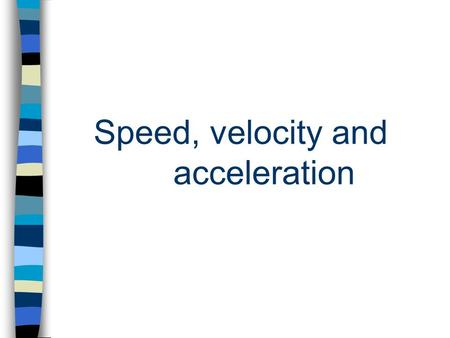 Speed, velocity and acceleration. Motion When an object changes its position, motion has occurred. –Distance- How far an object has moved. –Displacement-