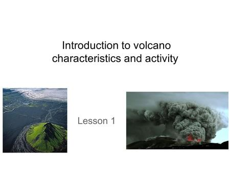 Introduction to volcano characteristics and activity