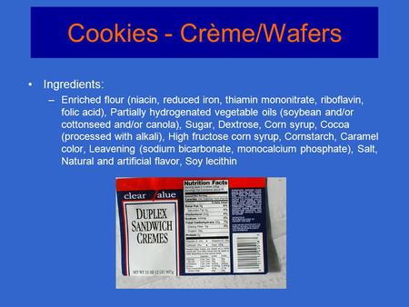 Cookies - Crème/Wafers Ingredients: –Enriched flour (niacin, reduced iron, thiamin mononitrate, riboflavin, folic acid), Partially hydrogenated vegetable.