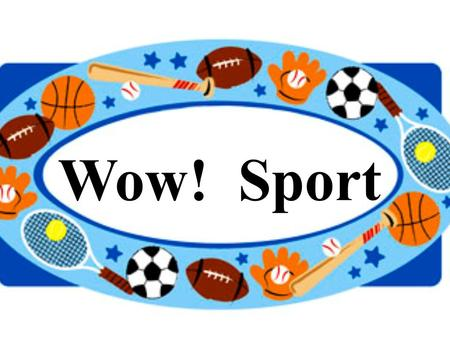 Wow!Sport. Sport Fun! Sport day! Sport fun! What sport do you like? I like football. basketball, volleyball karate,Tae kwon do, swim, tennis boxing, soccer.
