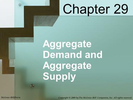 Aggregate Demand and Aggregate Supply Chapter 29 McGraw-Hill/Irwin Copyright © 2009 by The McGraw-Hill Companies, Inc. All rights reserved.
