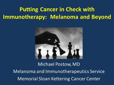 Putting Cancer in Check with Immunotherapy: Melanoma and Beyond