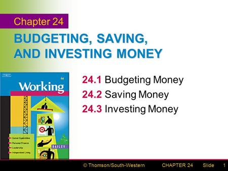 © Thomson/South-WesternSlideCHAPTER 241 BUDGETING, SAVING, AND INVESTING MONEY 24.1Budgeting Money 24.2Saving Money 24.3Investing Money Chapter 24.
