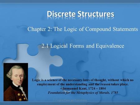 Chapter 2: The Logic of Compound Statements 2.1 Logical Forms and Equivalence 12.1 Logical Forms and Equivalences Logic is a science of the necessary laws.
