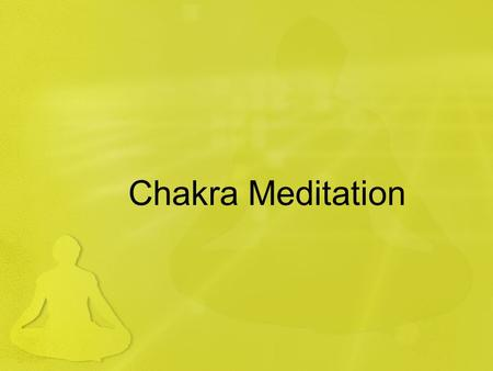 Chakra Meditation. What is meditation? Great technique for relaxation – sports, business Control emotional roller coaster Develop concentration Calms.