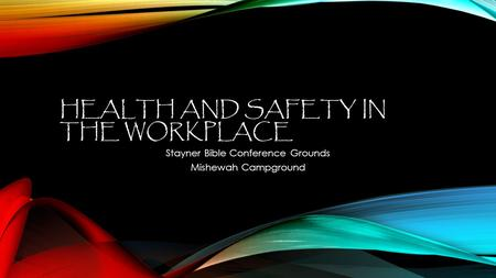 HEALTH AND SAFETY IN THE WORKPLACE Stayner Bible Conference Grounds Mishewah Campground.