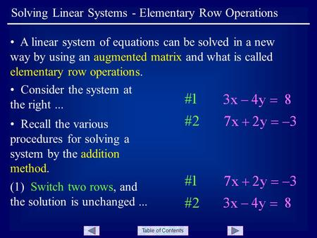 Table of Contents Solving Linear Systems - Elementary Row Operations A linear system of equations can be solved in a new way by using an augmented matrix.