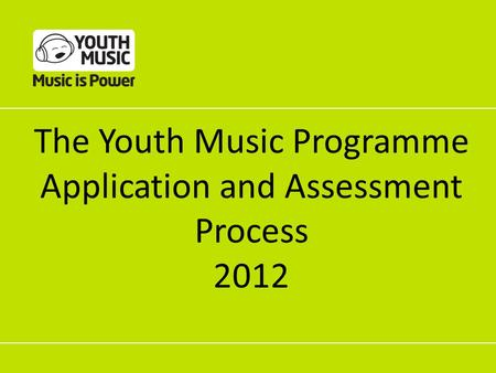 The Youth Music Programme Application and Assessment Process 2012.