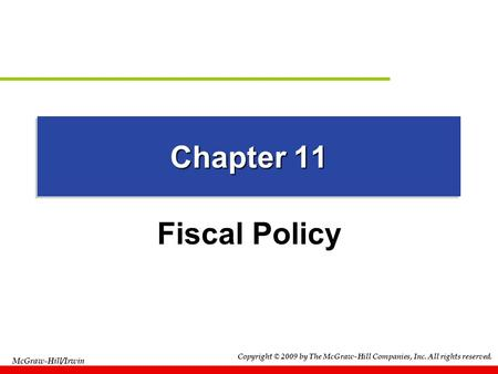 Copyright © 2009 by The McGraw-Hill Companies, Inc. All rights reserved. McGraw-Hill/Irwin Chapter 11 Fiscal Policy.