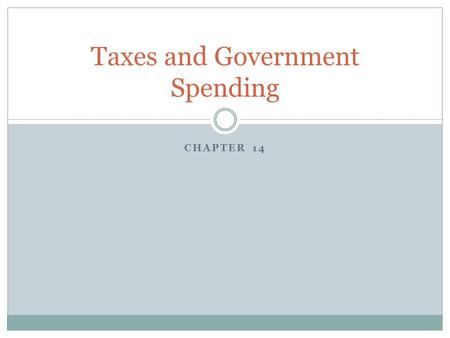 CHAPTER 14 Taxes and Government Spending. STEFF CYBULSKI LIZ DILLON What are taxes?