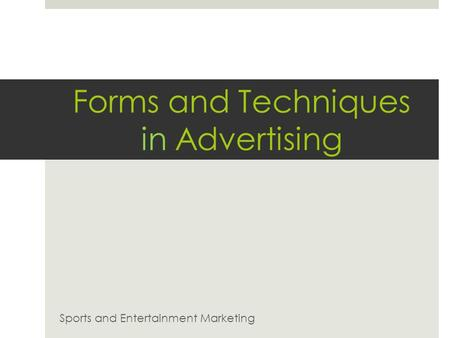 Forms and Techniques in Advertising Sports and Entertainment Marketing.