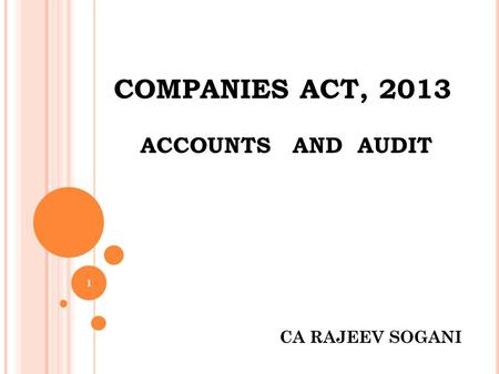 COMPANIES ACT, 2013 ACCOUNTS AND AUDIT 1 CA RAJEEV SOGANI.
