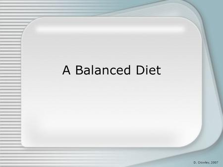 A Balanced Diet D. Crowley, 2007.