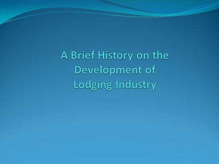 A Brief History on the Development of Lodging Industry