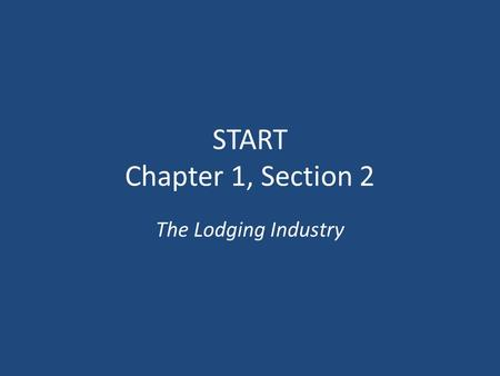 START Chapter 1, Section 2 The Lodging Industry.