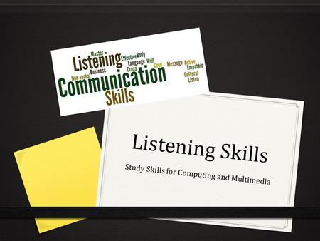 Listening Skills Study Skills for Computing and Multimedia.