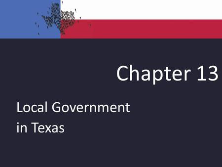 Chapter 13 Local Government in Texas.