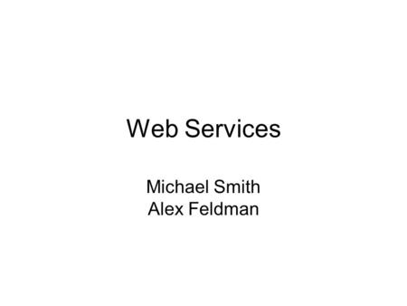 Web Services Michael Smith Alex Feldman. What is a Web Service? A Web service is a message-oriented software system designed to support inter-operable.