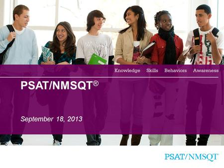 1 PSAT/NMSQT ® September 18, 2013. 2 Agenda  Coordinating the PSAT/NMSQT program: Before the test On test day After the test.